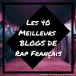 Rappeur français: Top 40 des meilleurs blogs de rap français où soumettre sa musique